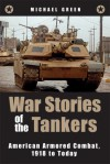 War Stories of the Tankers: American Armored Combat, 1918 to Today - Michael Green
