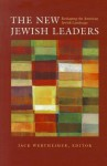The New Jewish Leaders: Reshaping the American Jewish Landscape - Jack Wertheimer