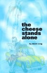 The Cheese Stands Alone - David Craig
