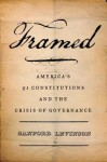 Framed: America's 51 Constitutions and the Crisis of Governance - Sanford Levinson
