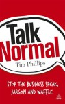 Talk Normal: Stop the Business Speak, Jargon and Waffle - Tim Phillips