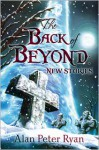 The Back of Beyond: New Stories - Alan Peter Ryan