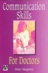Communication Skills for Doctors: A Guide for Effective Communication with Patients and Families - Peter Maguire