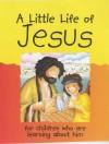 A Little Life of Jesus - Lois Rock