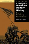 A Handbook of American Military History, Second Edition: From the Revolutionary War to the Present - Jerry K. Sweeney