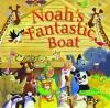 Noah's Fantastic Boat - Tim Dowley, Steve Smallman