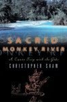 Sacred Monkey River: A Canoe Trip with the Gods - Christopher Shaw