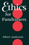 Ethics for Fundraisers - Albert Anderson