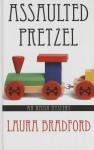 Assaulted Pretzel - Laura Bradford