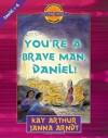 You're a Brave Man, Daniel!: Daniel 1-6 - Kay Arthur, Janna Arndt