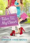 Tales From My Closet - Jennifer Anne Moses