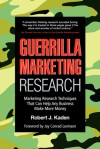 Guerrilla Marketing Research: Marketing Research Techniques That Can Help Any Business Make More Money - Robert J. Kaden, Jay Conrad Levinson