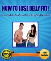 How To Lose Belly Fat! - Discover The #1 Best Guide To Lose Belly Fat Quickly, Easily & Permanently! - Aidan Thorn