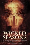 Wicked Seasons: The Journal of New England Horror Writers, Volume II - Christopher Golden, James A. Moore, Michael J. Evans, Scott T. Goudsward, Catherine Grant, Paul McMahon, Kristi Petersen Schoonover, Trisha J. Wooldridge, Rob Smales, Stacey Longo, Jeff Strand