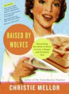 Raised by Wolves: Everything You Need to Know to Live a Happy and Civili - Christie Mellor