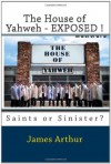 The House of Yahweh EXPOSED!: Saints or Sinister? - James Arthur