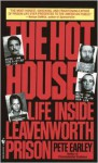 Hot House, The: Life Inside Leavenworth Prison - Pete Earley