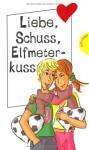 Liebe, Schuss, Elfmeterkuss - Sabine Both, Martina Sahler, Chantal Schreiber, Hortense Ullrich, Irene Zimmermann, Brinx/Kömmerling