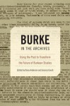 Burke in the Archives: Using the Past to Transform the Future of Burkean Studies - Dana Anderson, Jessica Enoch