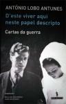 D'este Viver Aqui Neste Papel Descripto Cartas da Guerra - António Lobo Antunes