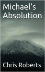 Michael's Absolution - Chris Roberts