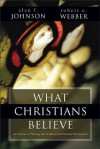 What Christians Believe - Alan F. Johnson, Robert E. Webber