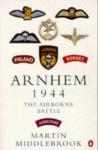 Arnhem 1944: The Airborne Battle, 17-26 September - Martin Middlebrook