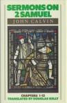 Sermons on Second Samuel Chapters 1-13 - John Calvin