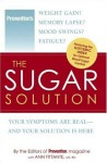 The Sugar Solution: Weight Gain? Memory Lapses? Mood Swings? Fatigue? Your Symptoms Are Real - And Your Solution is Here - Ann Fittante, Prevention Magazine