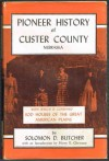 PIONEER HISTORY OF CUSTER COUNTY NEBRASKA, with which is combined SOD HOUSES OF THE GREAT AMERICAN PLAINS - Solomon D.; Chrisman, Harry E. (Introduction Butcher, Randy Miller