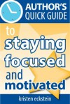 Author's Quick Guide to Staying Focused and Motivated - Kristen Eckstein