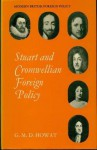 Stuart and Cromwellian Foreign Policy (Modern British Foreign Policy series) - Gerald Howat