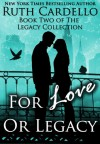 For Love or Legacy - Ruth Cardello