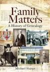 Family Matters: A History of Genealogy - Michael Sharpe