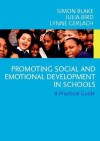 Promoting Emotional and Social Development in Schools: A Practical Guide - Simon Blake, Julia Bird, Lynne Gerlach
