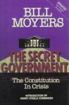 """The Secret Government: The Constitution in Crisis: With Excerpts from """"An Essay on Watergate"""" - Bill Moyers, Henry Steele Commager"""