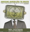 Amusing Ourselves to Death: Public Discourse in the Age of Show Business - Neil Postman, Jeff Riggenbach
