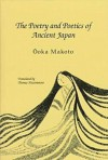 The Poetry And Poetics Of Ancient Japan - Makoto Ōoka, Thomas Fitzsimmons