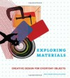 Exploring Materials: Creative Design for Everyday Objects - Inna Alesina, Ellen Lupton