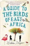 A Guide To The Birds Of East Africa: A Novel - Nicholas Drayson