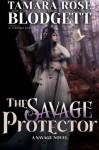 The Savage Protector (The Savage Series, #5) - Tamara Rose Blodgett