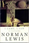 I Came, I Saw: An Autobiography - Norman Lewis