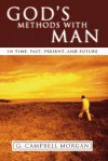 God's Methods with Man: In Time: Past, Present and Future - G. Campbell Morgan