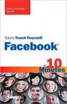 Sams Teach Yourself Facebook in 10 Minutes - Sherry Willard Kinkoph Gunter