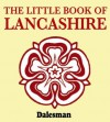The Little Book of Lancashire - Alan Crosby