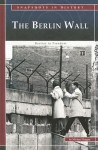 The Berlin Wall: Barrier to Freedom - Michael Burgan