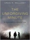 The Unforgiving Minute: A Soldier's Education - Craig M. Mullaney
