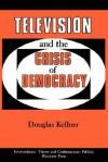 Television And The Crisis Of Democracy - Douglas M. Kellner