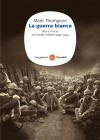 La guerra bianca (Saggi) (Italian Edition) - Mark Thompson, P. Budinich