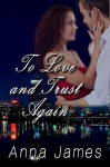 To Love and Trust Again - Anna James